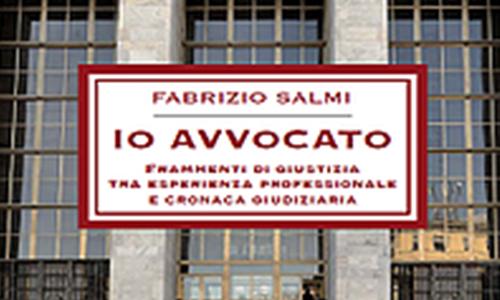 Io avvocato. Frammenti di giustizia tra esperienza professionale e cronaca giudiziaria.